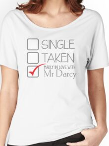 SINGLE TAKEN madly in love with MR DARCY Women's Relaxed Fit T-Shirt
