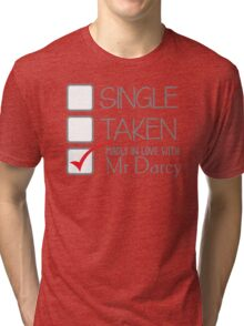 SINGLE TAKEN madly in love with MR DARCY Tri-blend T-Shirt