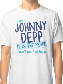 Unless Jonny Depp is in the movie I don't want to know Classic T-Shirt