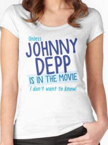 Unless Jonny Depp is in the movie I don't want to know Women's Fitted Scoop T-Shirt