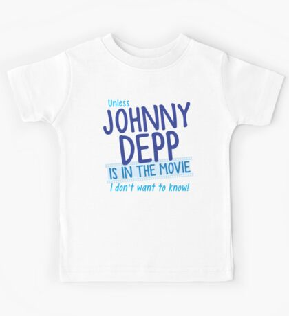 Unless Jonny Depp is in the movie I don't want to know Kids Tee