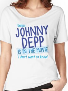 Unless Jonny Depp is in the movie I don't want to know Women's Relaxed Fit T-Shirt