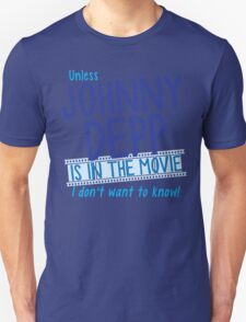 Unless Jonny Depp is in the movie I don't want to know Unisex T-Shirt