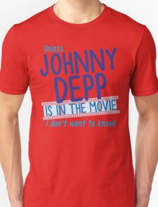 Unless Jonny Depp is in the movie I don't want to know T-Shirt