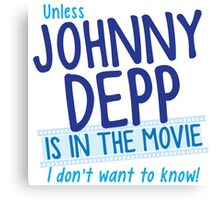 Unless Jonny Depp is in the movie I don't want to know Canvas Print