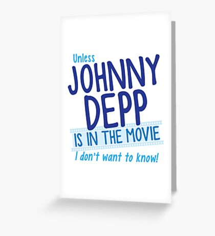 Unless Jonny Depp is in the movie I don't want to know Greeting Card