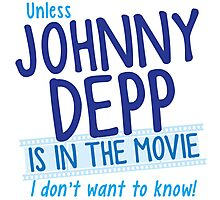 Unless Jonny Depp is in the movie I don't want to know Photographic Print