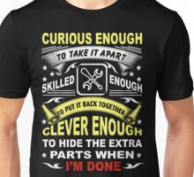 curious enough to take it apart skilled enough to put it back together clever enough to hide the extra parts when I'm done Unisex T-Shirt