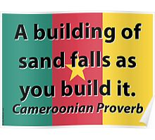 A Building Of Sand - Cameroonian Proverb Poster