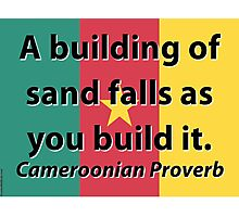 A Building Of Sand - Cameroonian Proverb Photographic Print