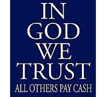IN GOD WE TRUST, ALL OTHERS PAY CASH, white Photographic Print