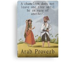 A Chameleon Does Not Leave - Arab Proverb Canvas Print