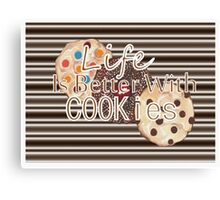 Life Is Better With Cookies Canvas Print
