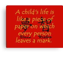 A Childs Life Is Like a Piece of Paper - Chinese Proverb Canvas Print