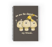 We are the champignons my friend... Spiral Notebook