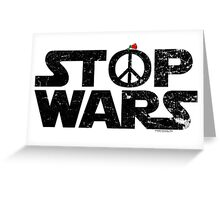 STOP WARS....a message for our UNIVERSE! Greeting Card