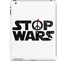 STOP WARS....a message for our UNIVERSE! iPad Case/Skin