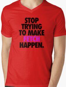 STOP TRYING TO MAKE FETCH HAPPEN. Mens V-Neck T-Shirt