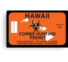 Zombie Hunting Permit - HAWAII Canvas Print