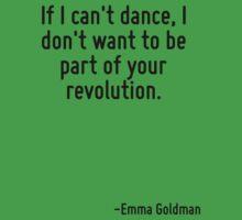 If I can't dance, I don't want to be part of your revolution. Kids Tee