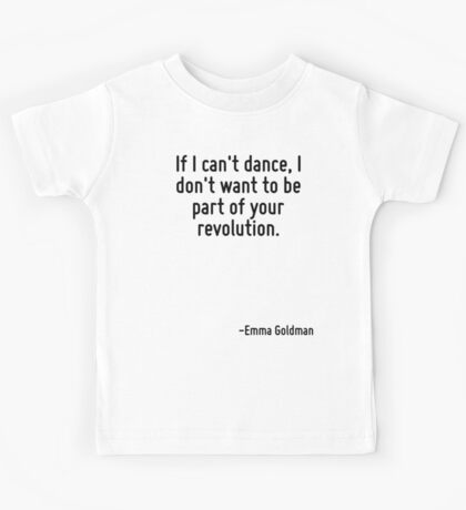 If I can't dance, I don't want to be part of your revolution. Kids Tee