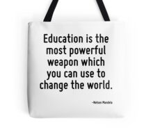 Education is the most powerful weapon which you can use to change the world. Tote Bag