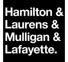 Helvetica Hamilton and Laurens and Mulligan and Lafayette (White on Black) Photographic Print