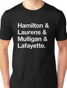 Helvetica Hamilton and Laurens and Mulligan and Lafayette (White on Black) Unisex T-Shirt
