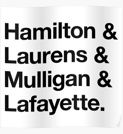Helvetica Hamilton and Laurens and Mulligan and Lafayette (Black on White) Poster