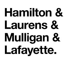 Helvetica Hamilton and Laurens and Mulligan and Lafayette (Black on White) Photographic Print