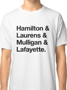 Helvetica Hamilton and Laurens and Mulligan and Lafayette (Black on White) Classic T-Shirt