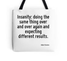 Insanity: doing the same thing over and over again and expecting different results. Tote Bag