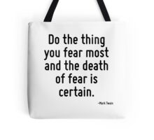 Do the thing you fear most and the death of fear is certain. Tote Bag
