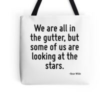 We are all in the gutter, but some of us are looking at the stars. Tote Bag