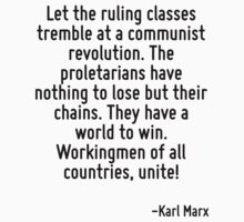 Let the ruling classes tremble at a communist revolution. The proletarians have nothing to lose but their chains. They have a world to win. Workingmen of all countries, unite! One Piece - Short Sleeve