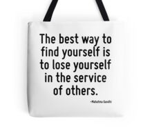 The best way to find yourself is to lose yourself in the service of others. Tote Bag
