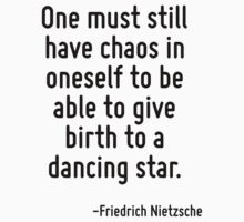 One must still have chaos in oneself to be able to give birth to a dancing star. Kids Tee