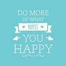 Do More of What Makes YOU Happy by 4ogo Design