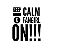 Keep calm and Fangirl on Photographic Print