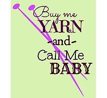 Buy Me Yarn & Call Me .... Photographic Print