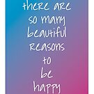 There Are so Many Reasons To Be Happy by 4ogo Design