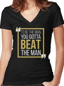 To Be The Man, You Gotta BEAT The Man Women's Fitted V-Neck T-Shirt