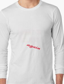 I want to believe...again Long Sleeve T-Shirt