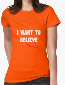 I want to believe...again Womens Fitted T-Shirt