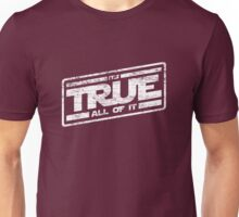 It's True - All of It (aged look) Unisex T-Shirt
