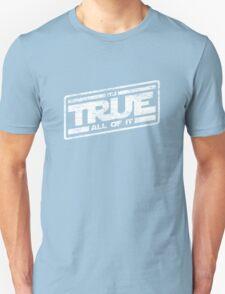 It's True - All of It (aged look) Unisex T-Shirt