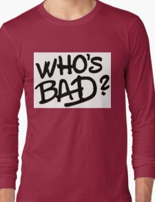 Who's Bad? Thriller!! Long Sleeve T-Shirt