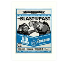 The Blast from the Past - Big Daddy vs Songbird Art Print