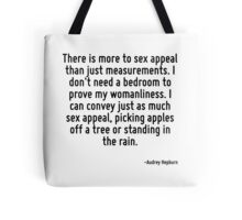 There is more to sex appeal than just measurements. I don't need a bedroom to prove my womanliness. I can convey just as much sex appeal, picking apples off a tree or standing in the rain. Tote Bag