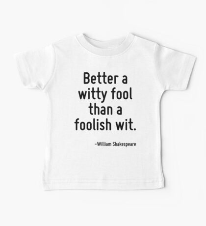 Better a witty fool than a foolish wit. Baby Tee